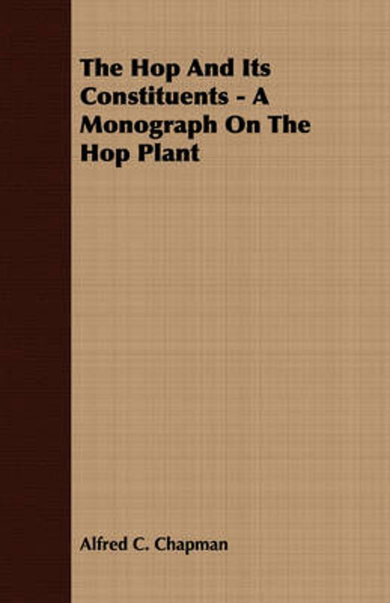 The Hop And Its Constituents - A Monograph On The Hop Plant