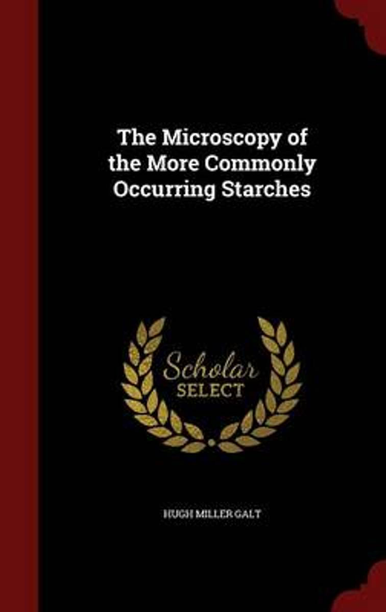 The Microscopy of the More Commonly Occurring Starches
