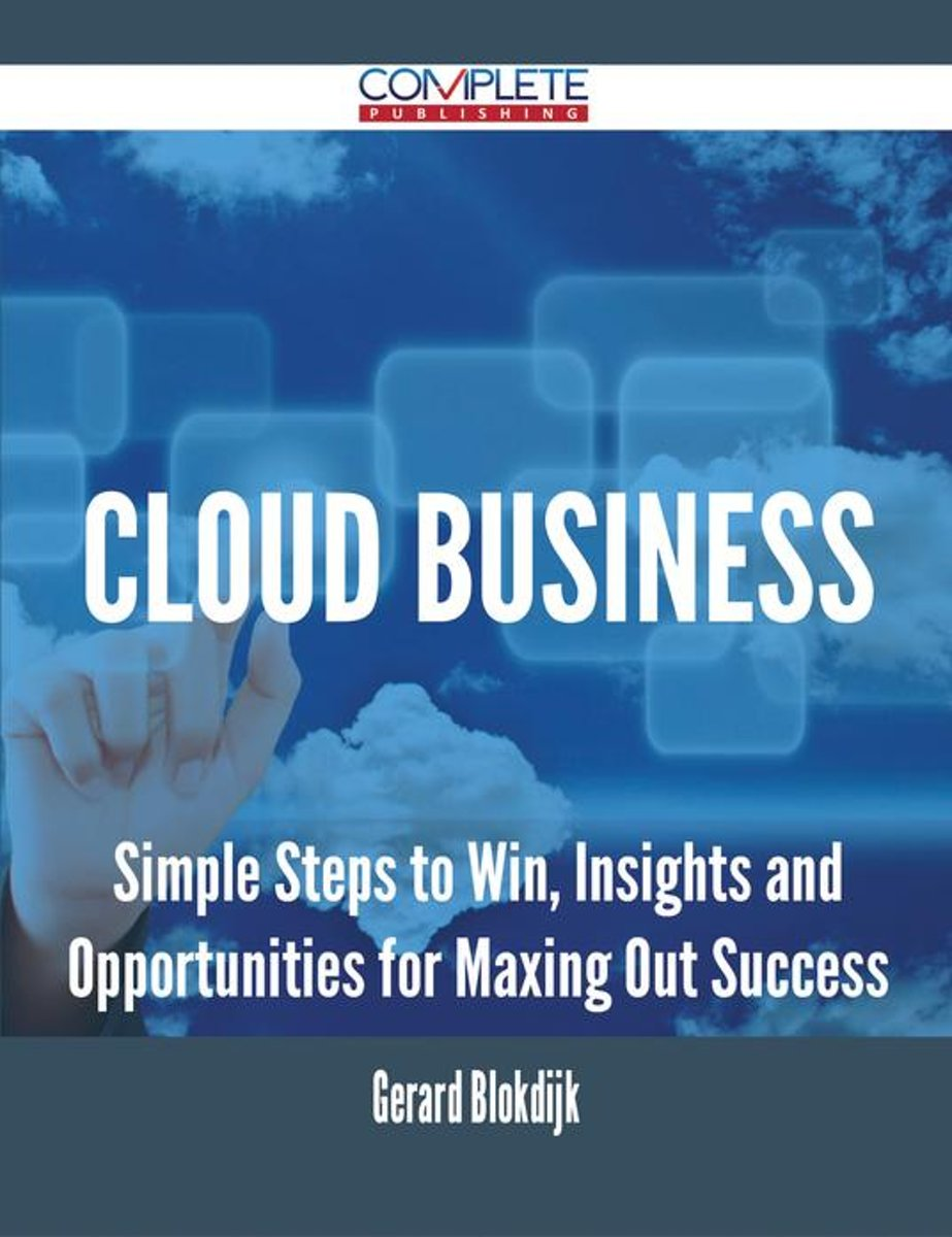 Cloud Business - Simple Steps to Win, Insights and Opportunities for Maxing Out Success