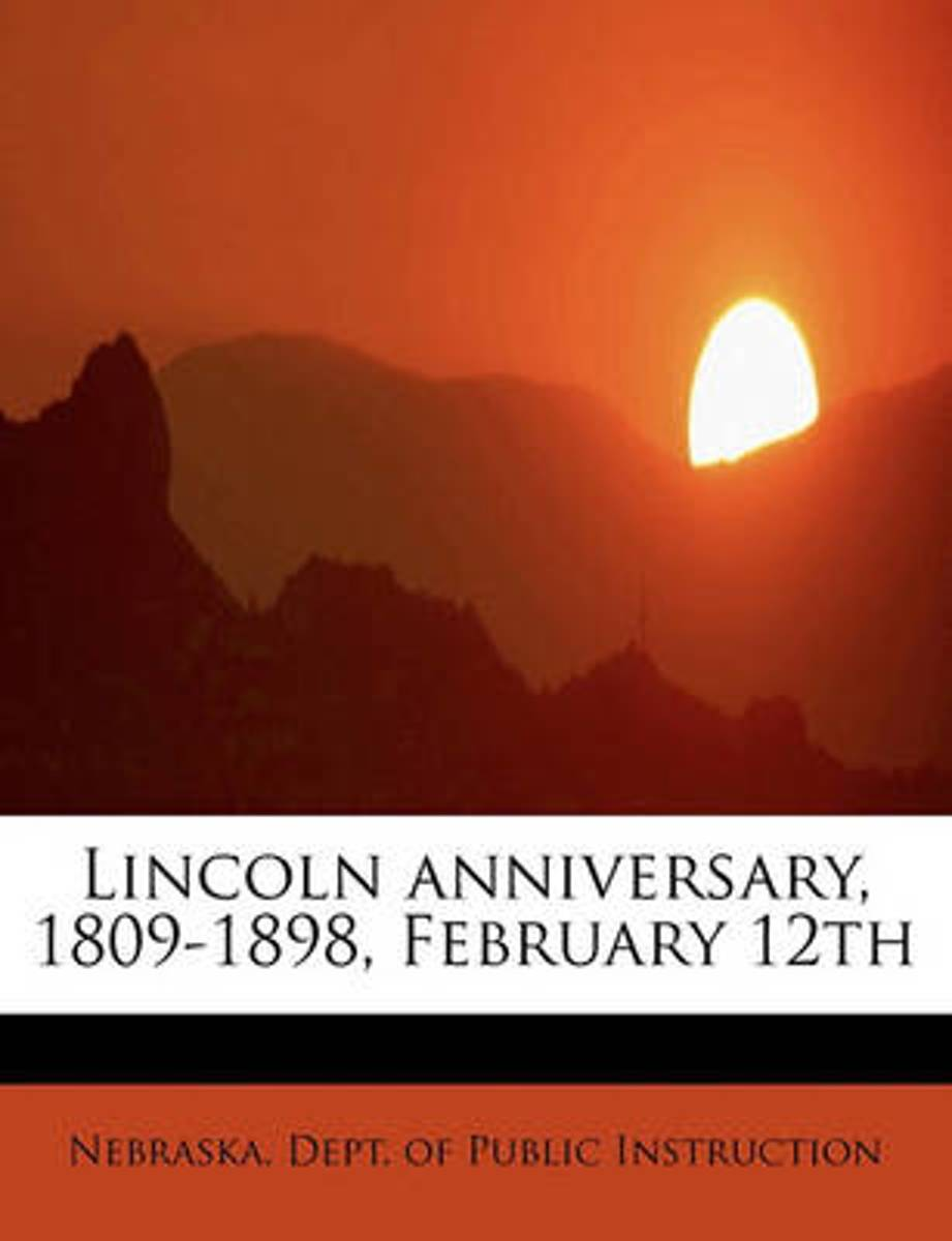 Lincoln Anniversary, 1809-1898, February 12th