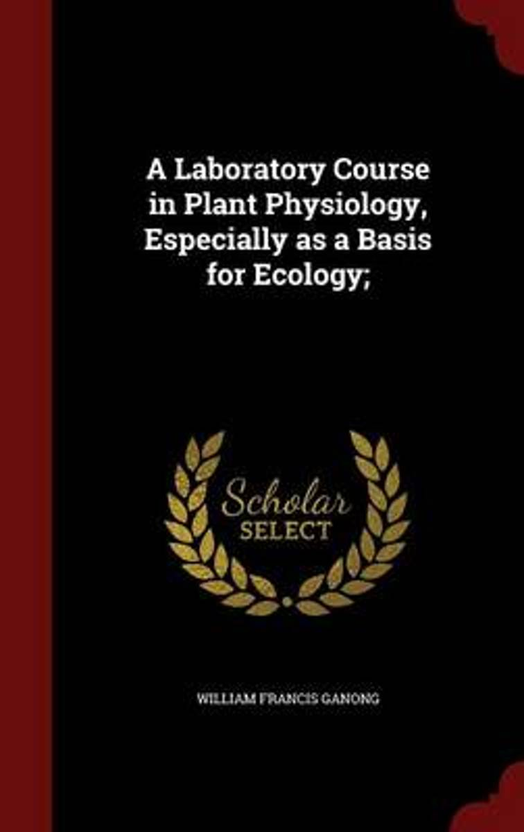 A Laboratory Course in Plant Physiology, Especially as a Basis for Ecology