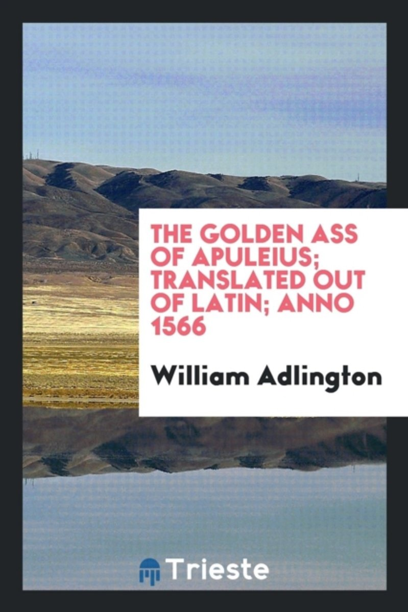 The Golden Ass of Apuleius; Translated Out of Latin; Anno 1566