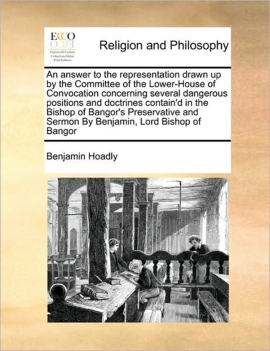 An Answer to the Representation Drawn Up by the Committee of the Lower-House of Convocation Concerning Several Dangerous Positions and Doctrines Contain'd in the Bishop of Bangor's Preservati