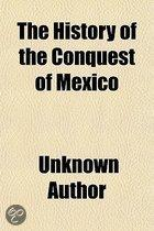 The History Of The Conquest Of Mexico; By The Spaniards. In Two Volumes. Translated Into English From The Original Spanish Of Don Antonio De Solis, By Thomas Townsend, Esq The Whole Translati
