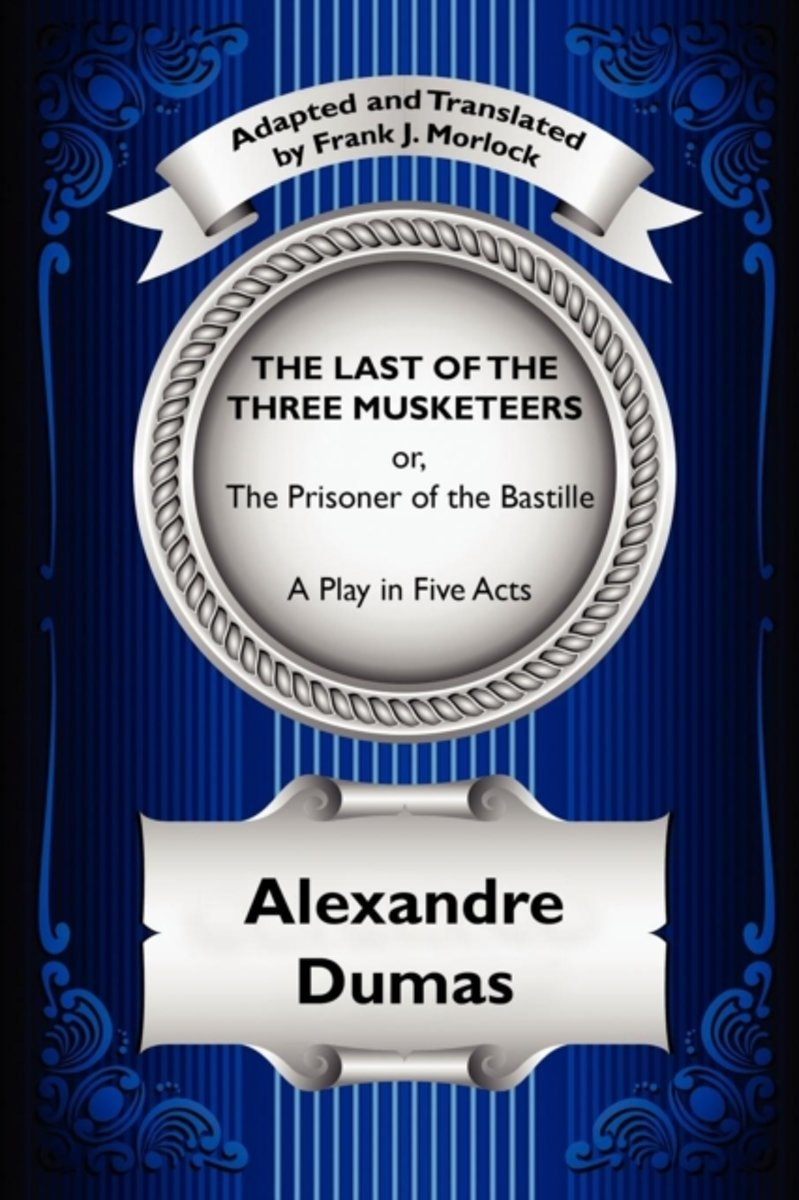 The Last of the Three Musketeers; Or, the Prisoner of the Bastille