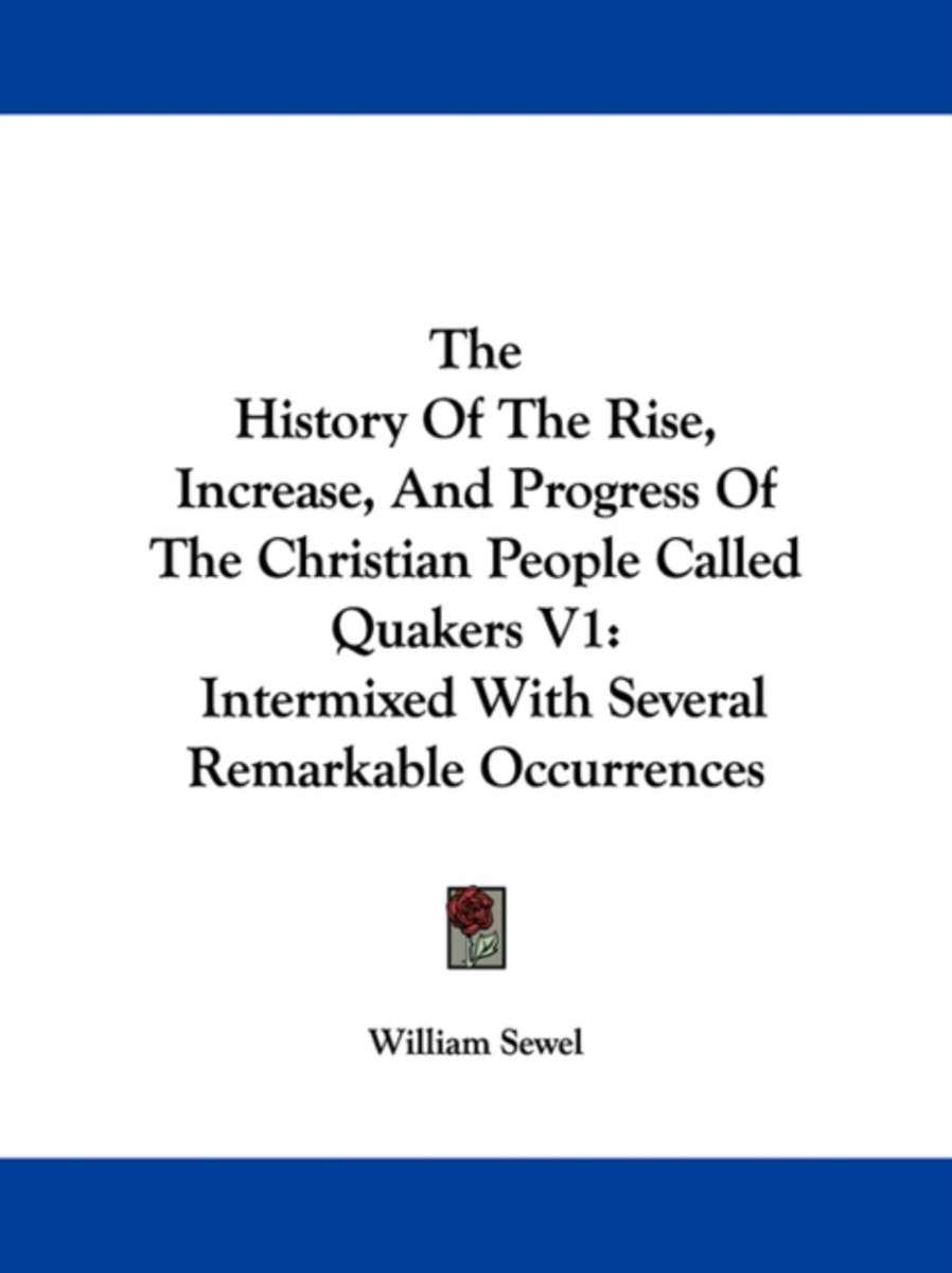 The History of the Rise, Increase, and Progress of the Christian People Called Quakers V1