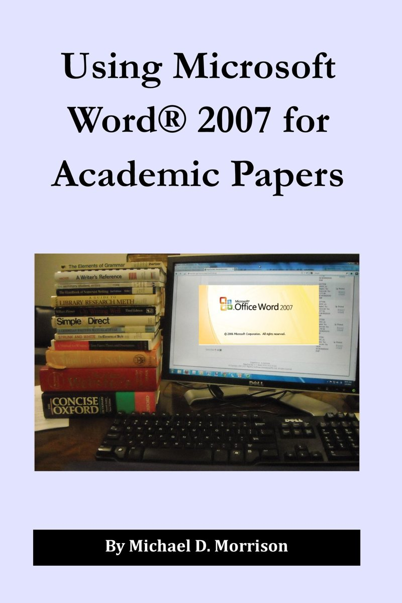 Using Microsoft Word 2007 for Academic Papers