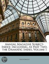 Annual Magazine Subject-Index: Including, As Part Two, the Dramatic Index, Volume 1