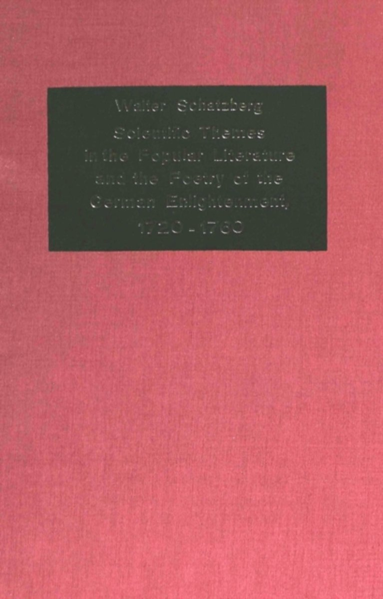 Scientific Themes in the Popular Literature and the Poetry of the German Enlightenment, 1720-1760