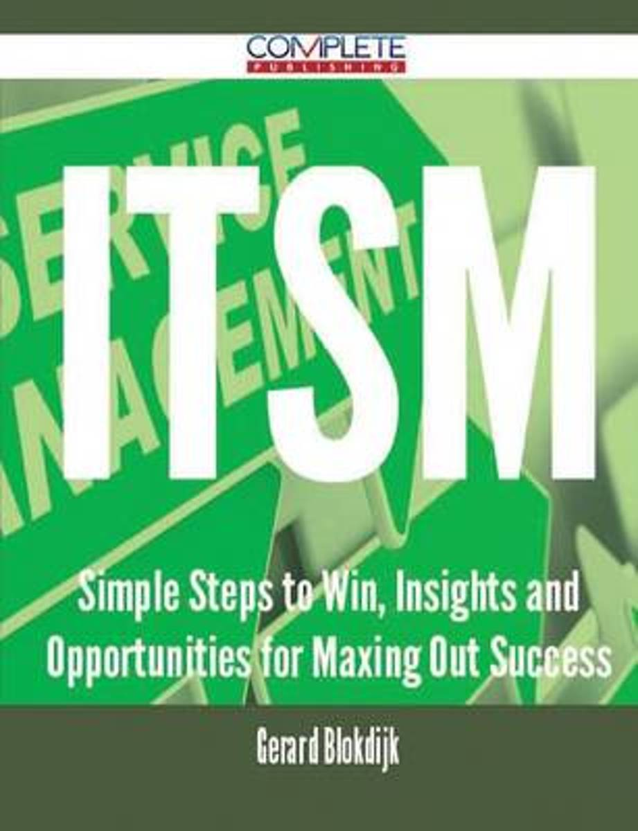 Itsm - Simple Steps to Win, Insights and Opportunities for Maxing Out Success