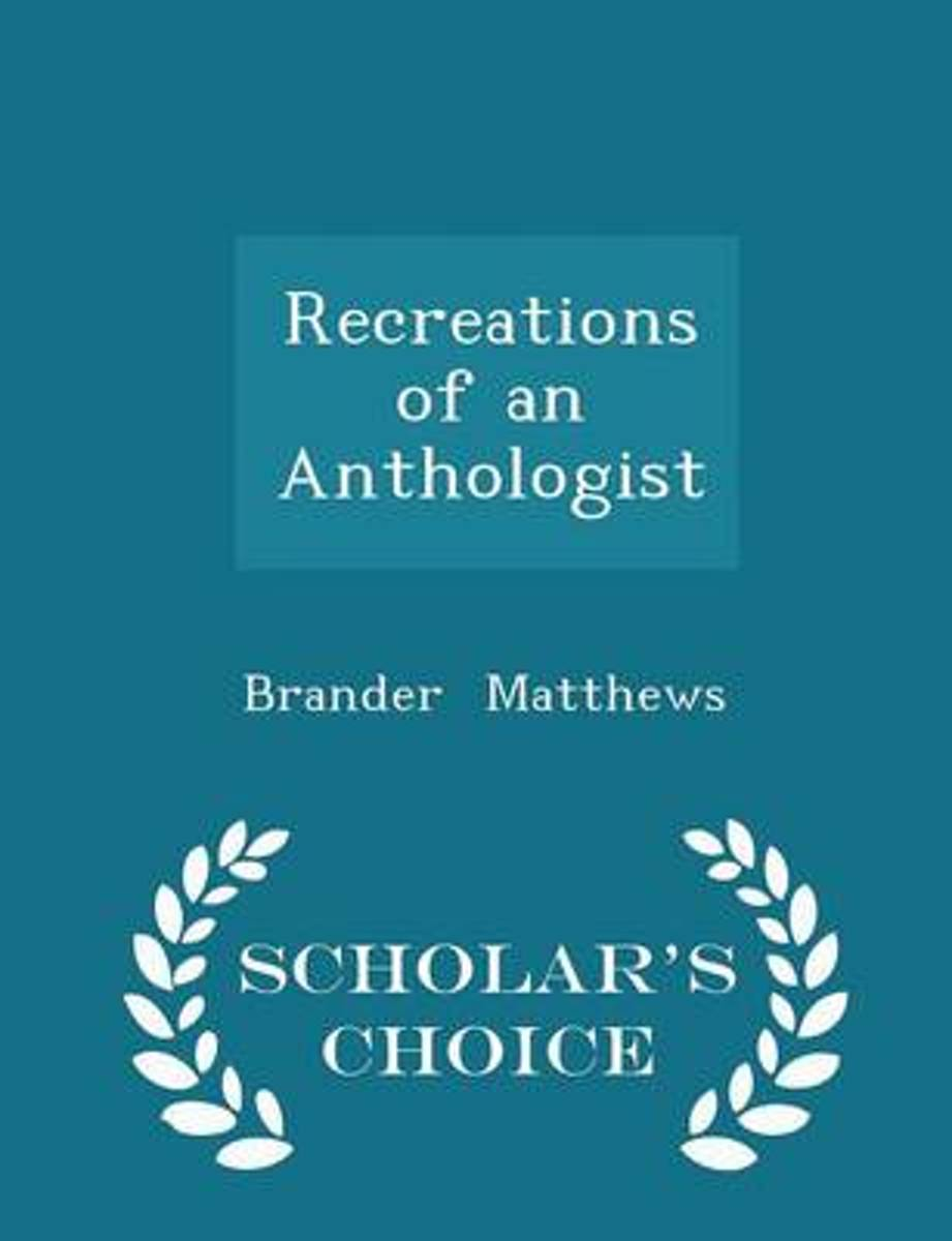 Recreations of an Anthologist - Scholar's Choice Edition