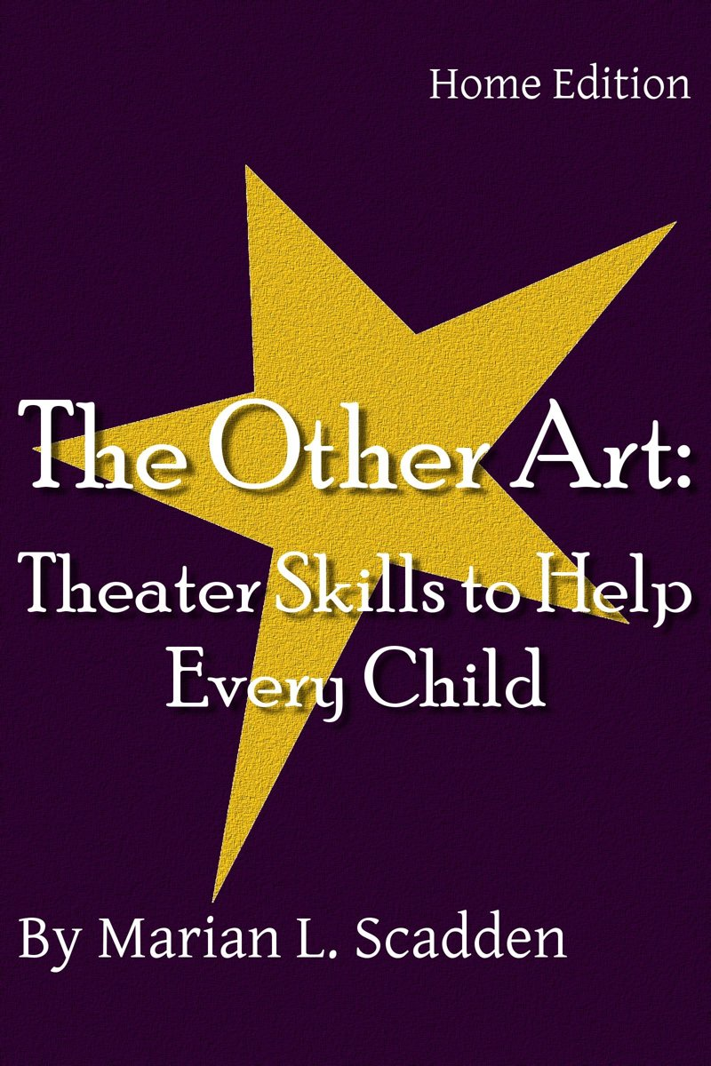 The Other Art: Theater Skills to Help Every Child (Home Edition)