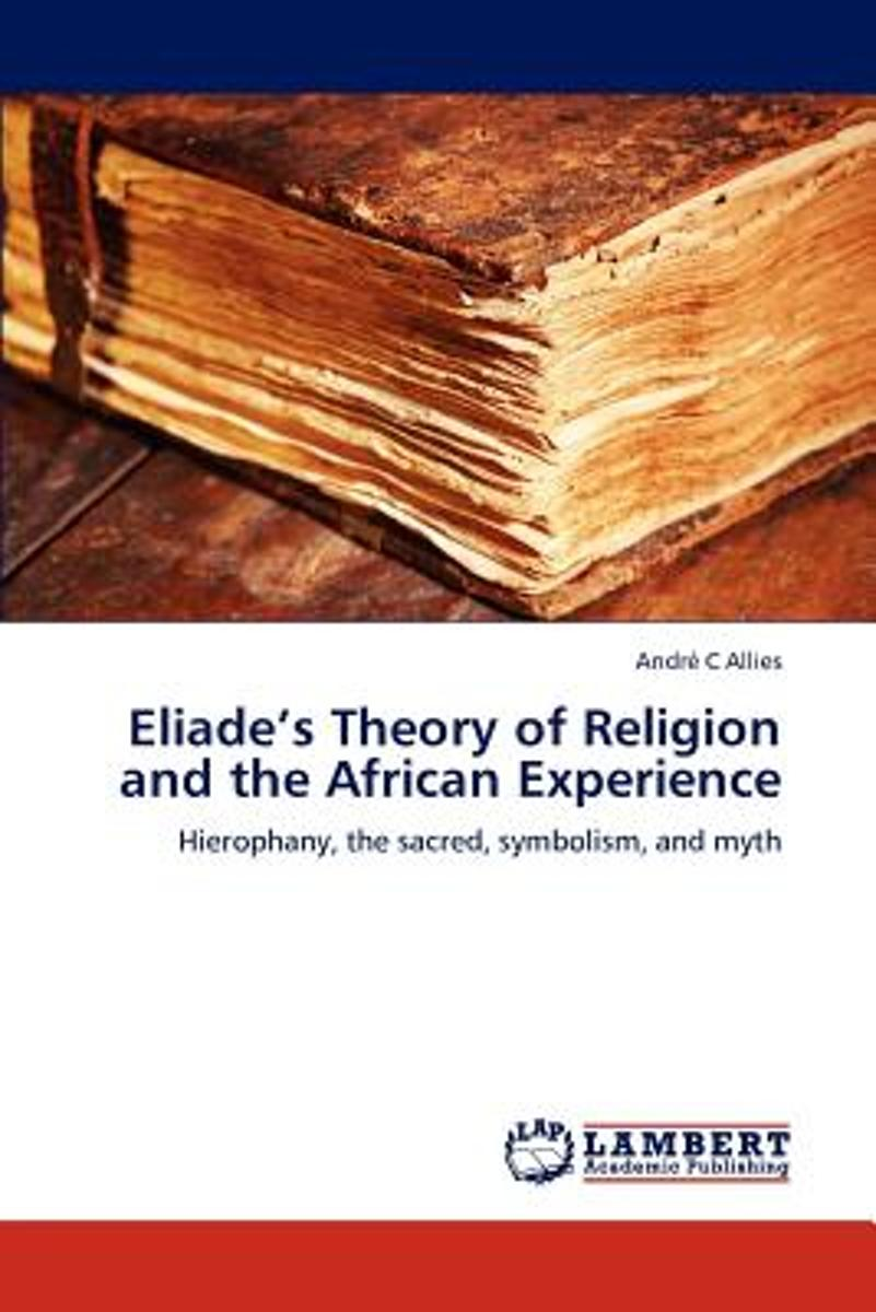 Eliade's Theory of Religion and the African Experience