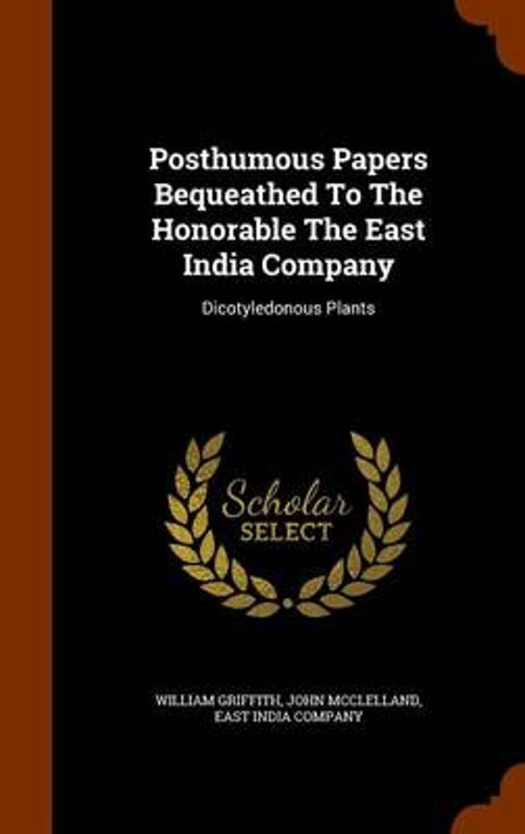 Posthumous Papers Bequeathed to the Honorable the East India Company