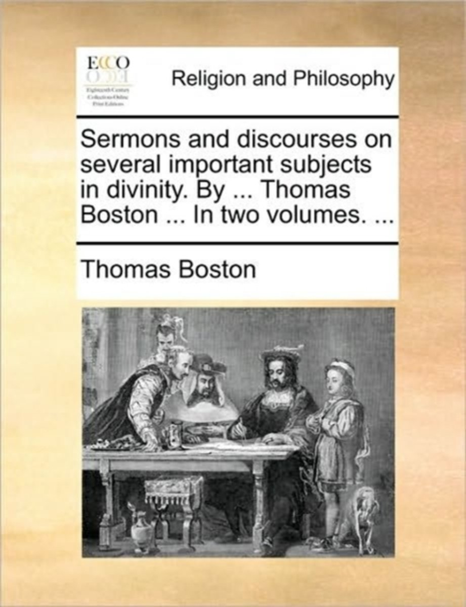 Sermons and Discourses on Several Important Subjects in Divinity. by ... Thomas Boston ... in Two Volumes.