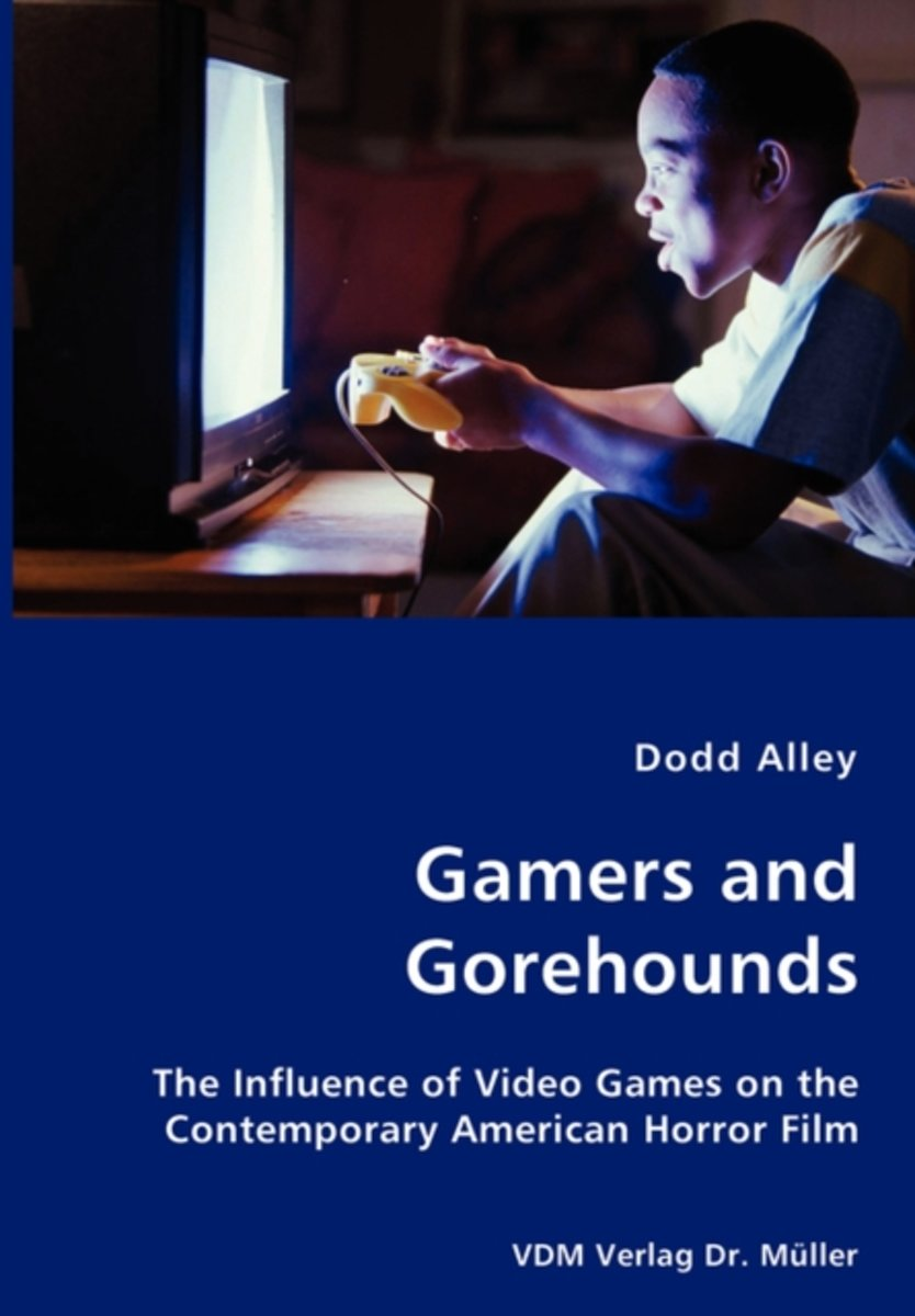 Gamers and Gorehounds - The Influence of Video Games on the Contemporary American Horror Film