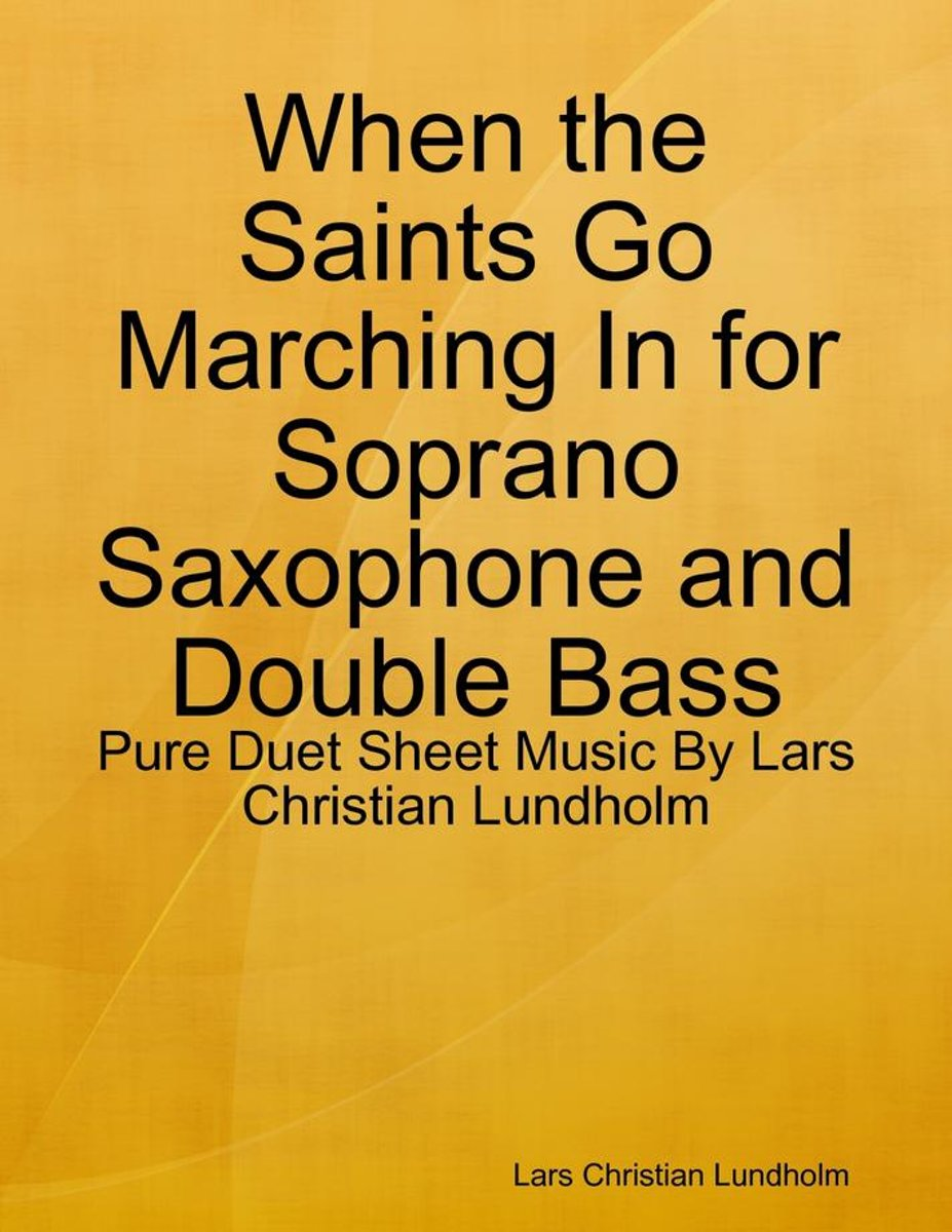 When the Saints Go Marching In for Soprano Saxophone and Double Bass - Pure Duet Sheet Music By Lars Christian Lundholm