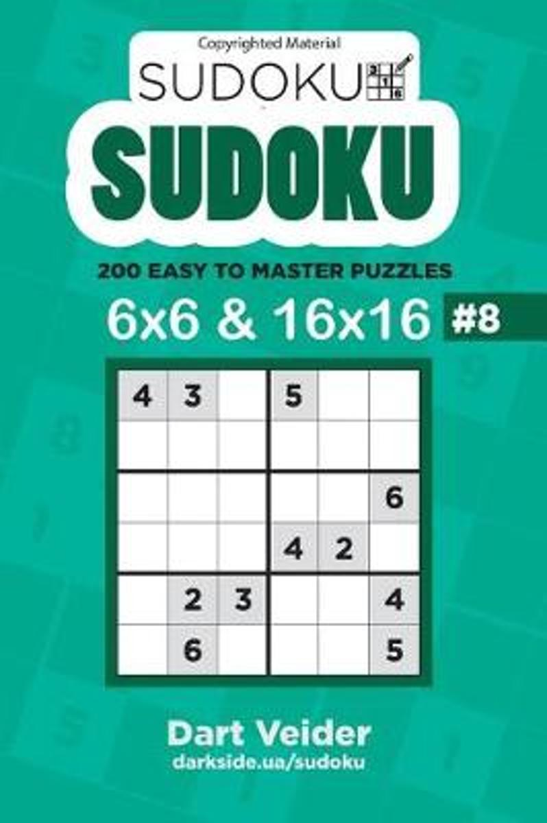 Sudoku - 200 Easy to Master Puzzles 6x6 and 16x16 (Volume 8)