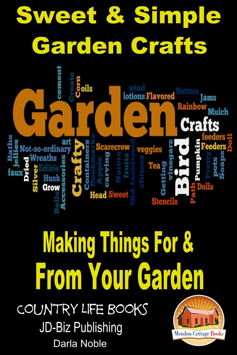 Sweet & Simple Garden Crafts: Making Things For & From your Garden