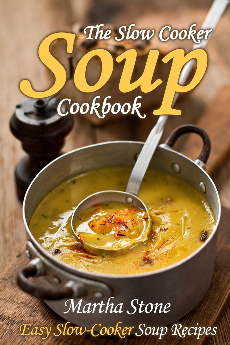 The Slow Cooker Soup Cookbook: Easy Slow-Cooker Soup Recipes