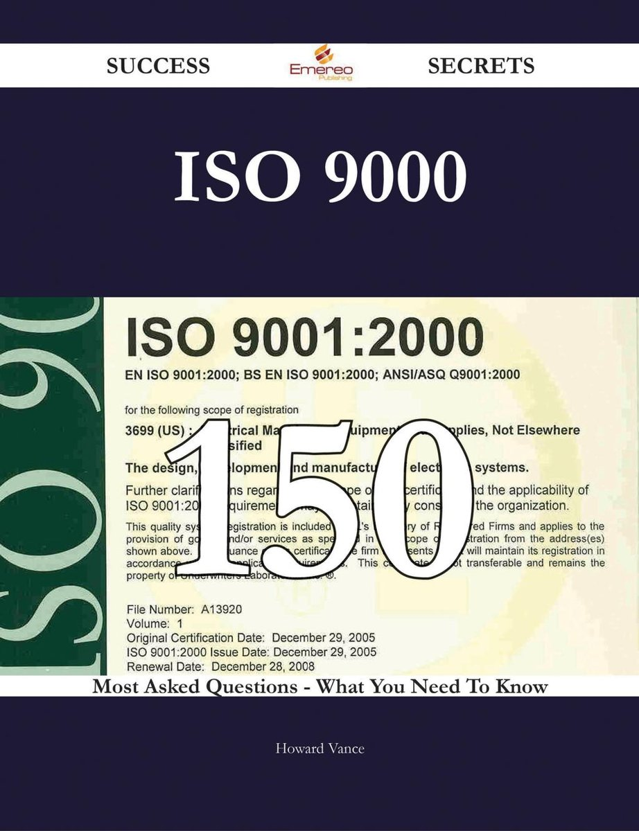 ISO 9000 150 Success Secrets - 150 Most Asked Questions On ISO 9000 - What You Need To Know