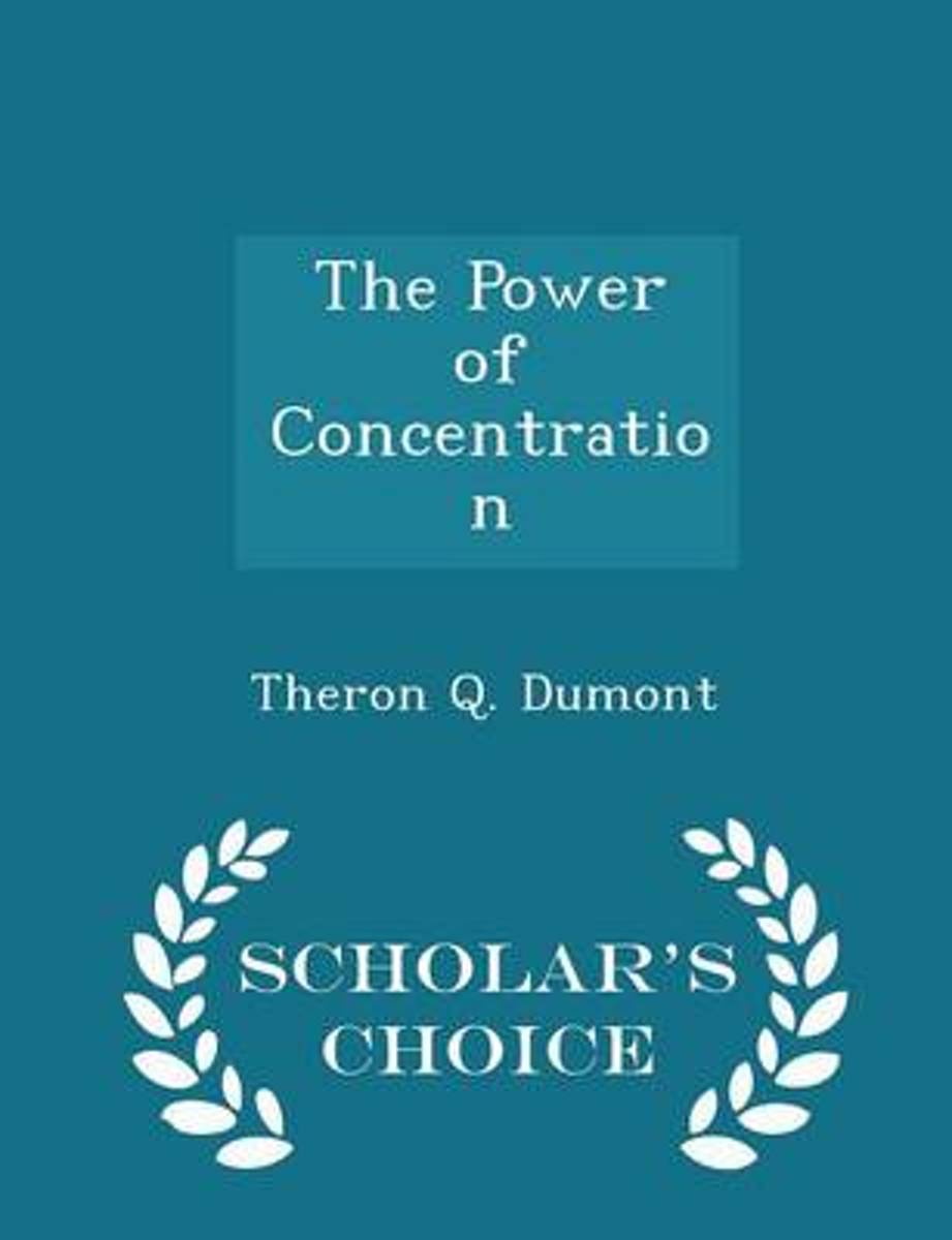 The Power of Concentration - Scholar's Choice Edition