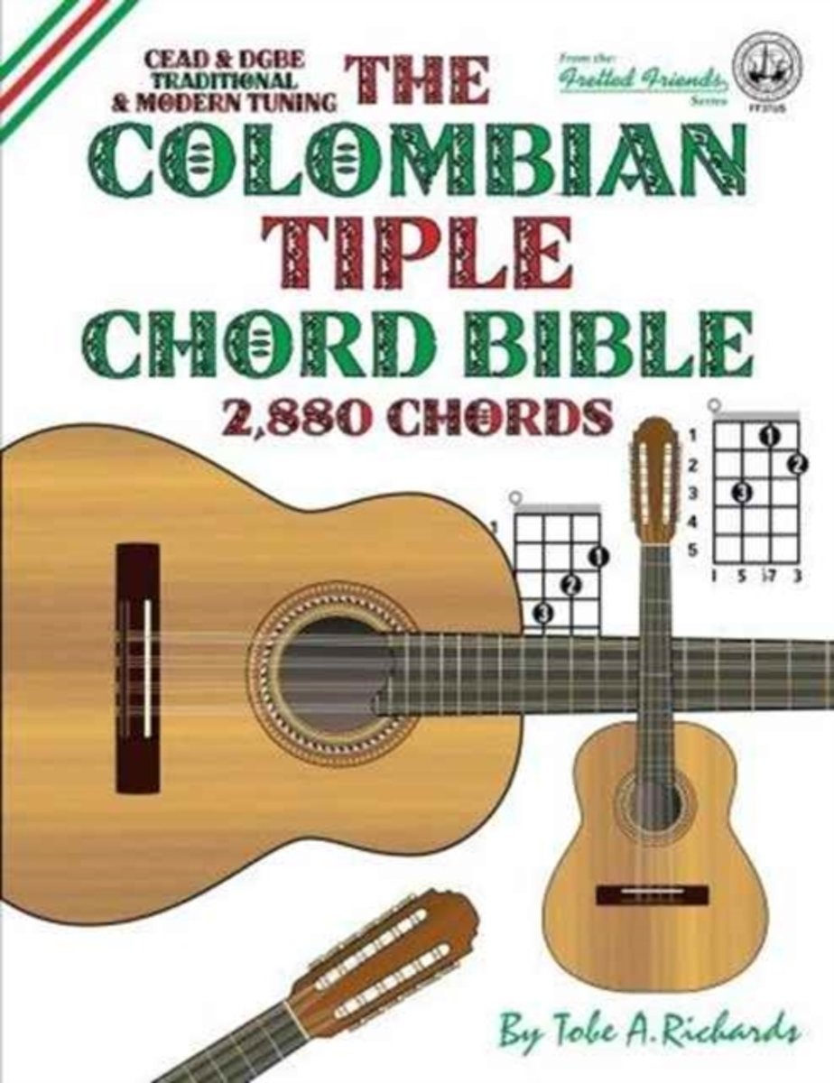 The Colombian Tiple Chord Bible: Traditional & Modern Tunings 2,880 Chords