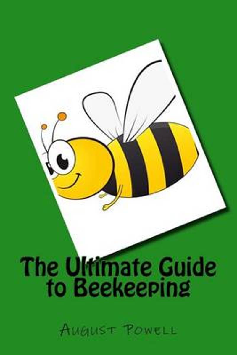 The Ultimate Guide to Beekeeping