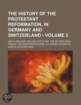 The History Of The Protestant Reformation, In Germany And Switzerland (Volume 2); And In England, Ireland, Scotland, The Netherlands, France,