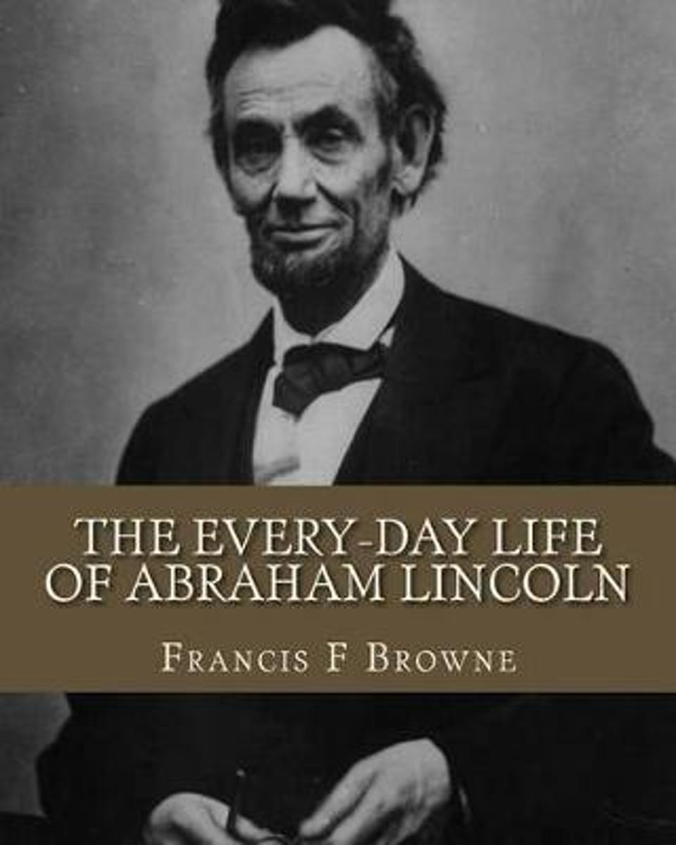 The Every-Day Life of Abraham Lincoln
