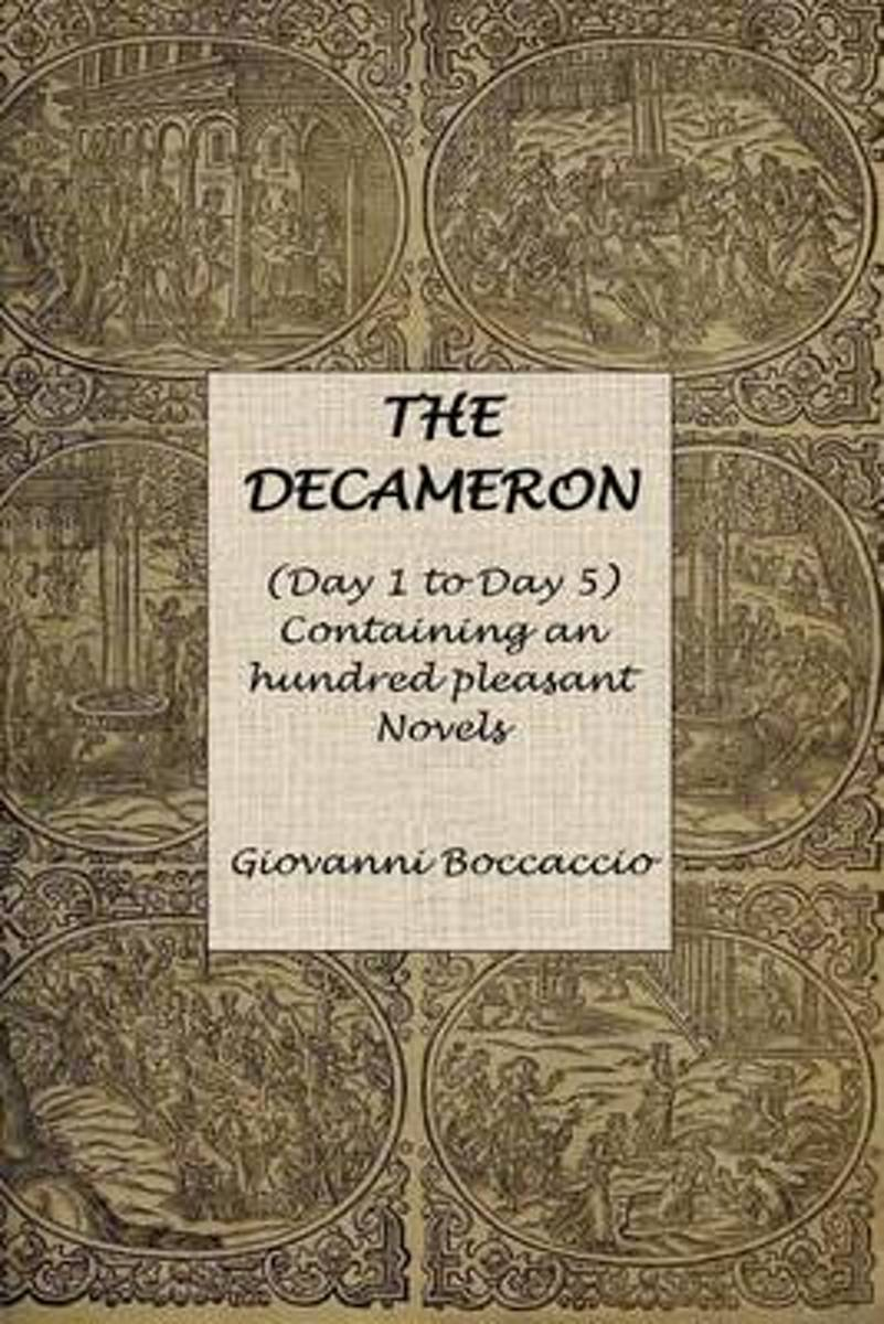 The Decameron (Day 1 to Day 5) Containing an Hundred Pleasant Novels