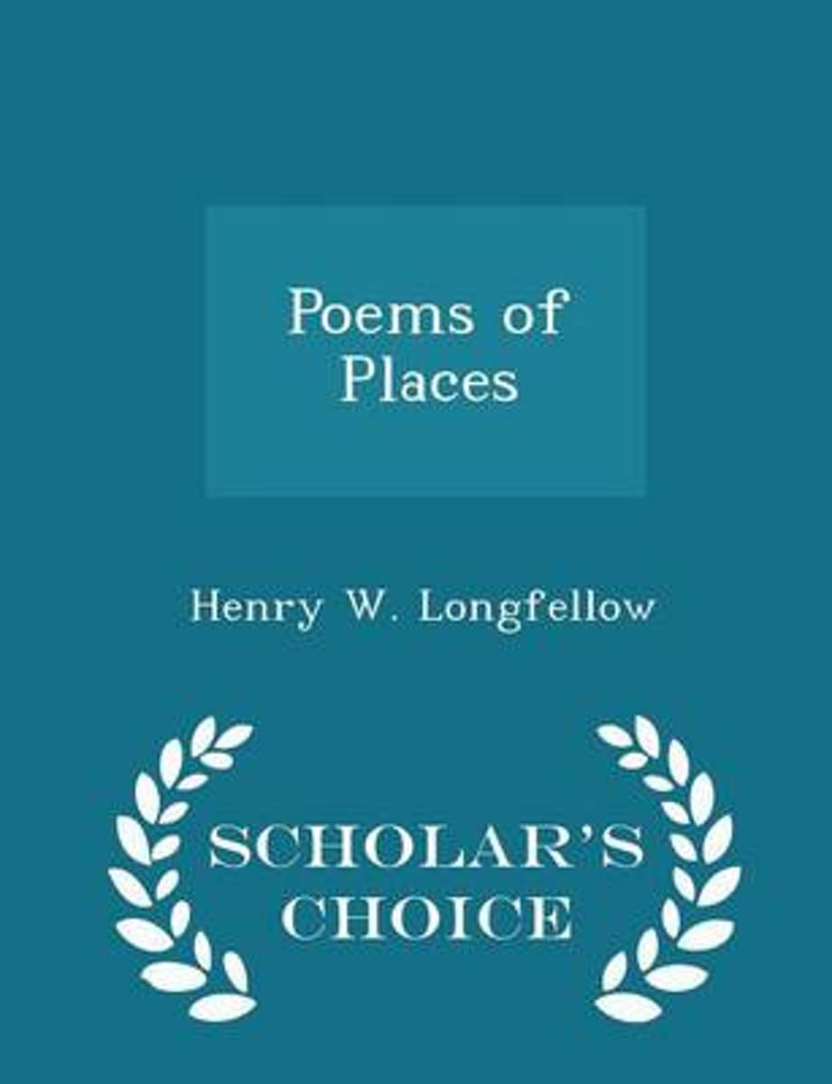 Poems of Places - Scholar's Choice Edition
