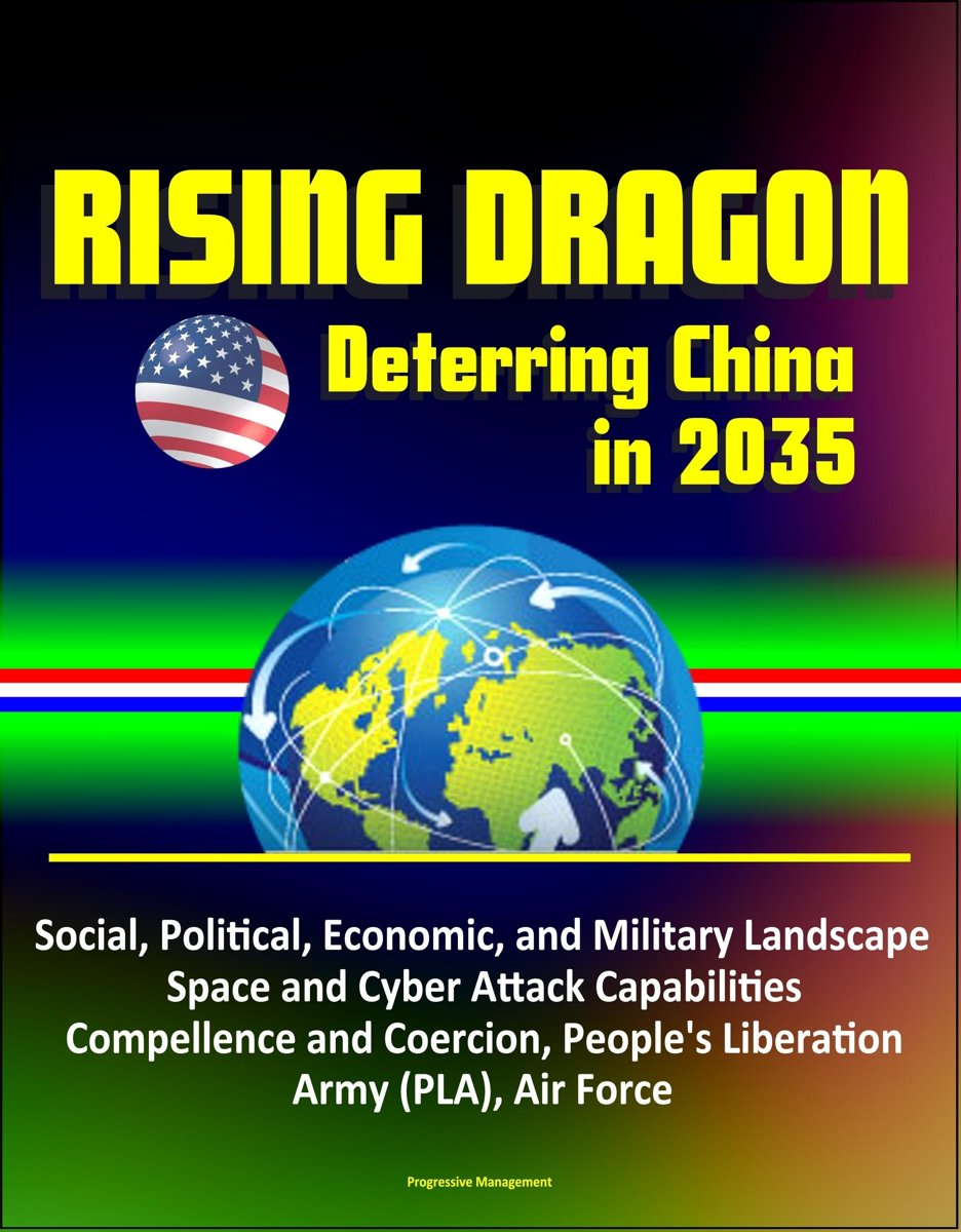 Rising Dragon: Deterring China in 2035 - Social, Political, Economic, and Military Landscape, Space and Cyber Attack Capabilities, Compellence and Coercion, People's Liberation Army (PLA), Ai