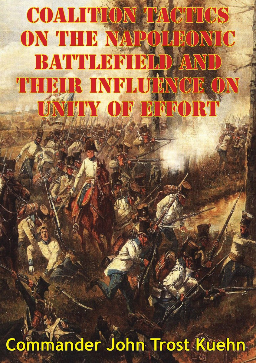 Coalition Tactics On The Napoleonic Battlefield And Their Influence On Unity Of Effort