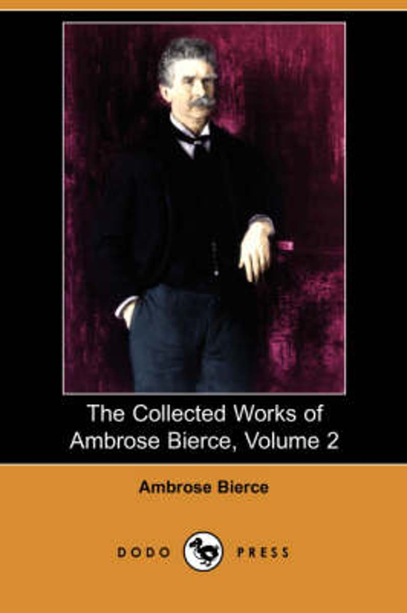 The Collected Works of Ambrose Bierce, Volume 2 (Dodo Press)