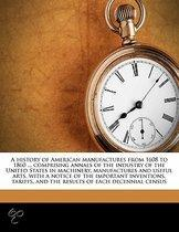A History Of American Manufactures From 1608 To 1860 ... Comprising Annals Of The Industry Of The United States In Machinery, Manufactures And Useful