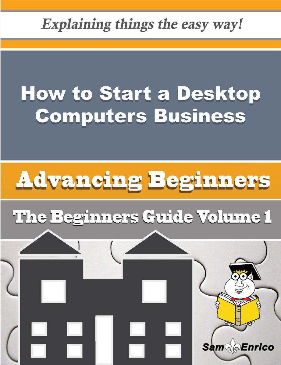How to Start a Desktop Computers Business (Beginners Guide)