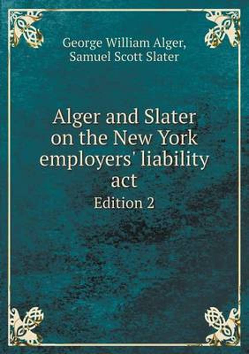 Alger and Slater on the New York Employers' Liability ACT Edition 2