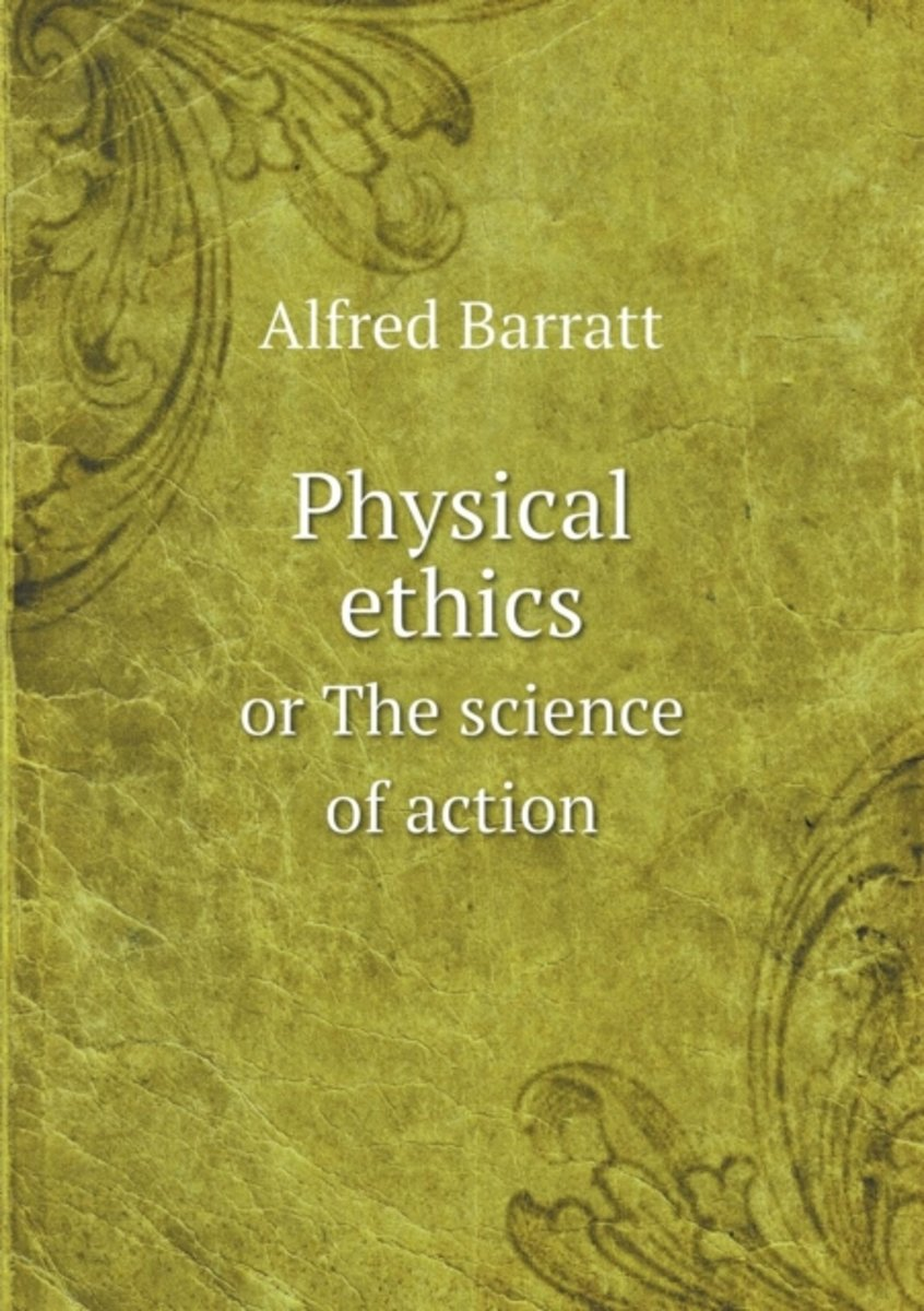 Physical Ethics or the Science of Action