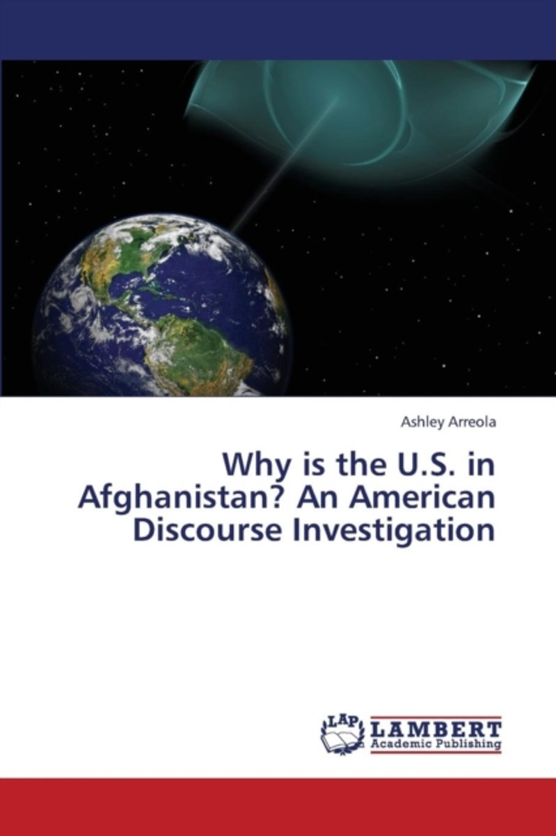 Why Is the U.S. in Afghanistan? an American Discourse Investigation