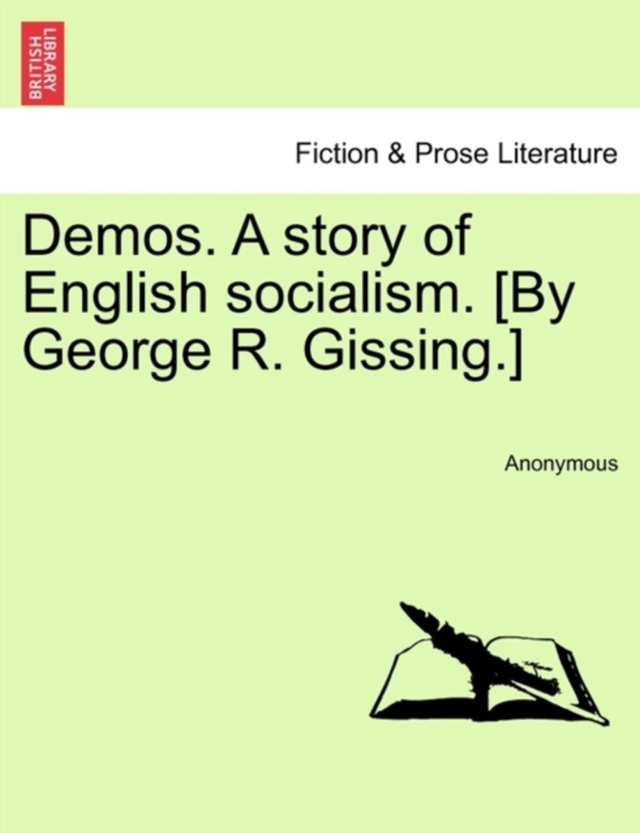 Demos. a Story of English Socialism. [By George R. Gissing.]