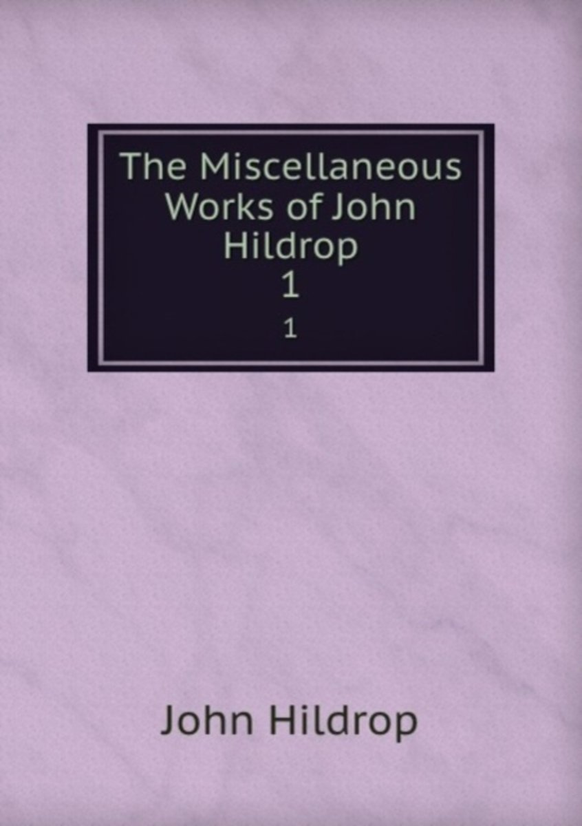 The Miscellaneous Works of John Hildrop