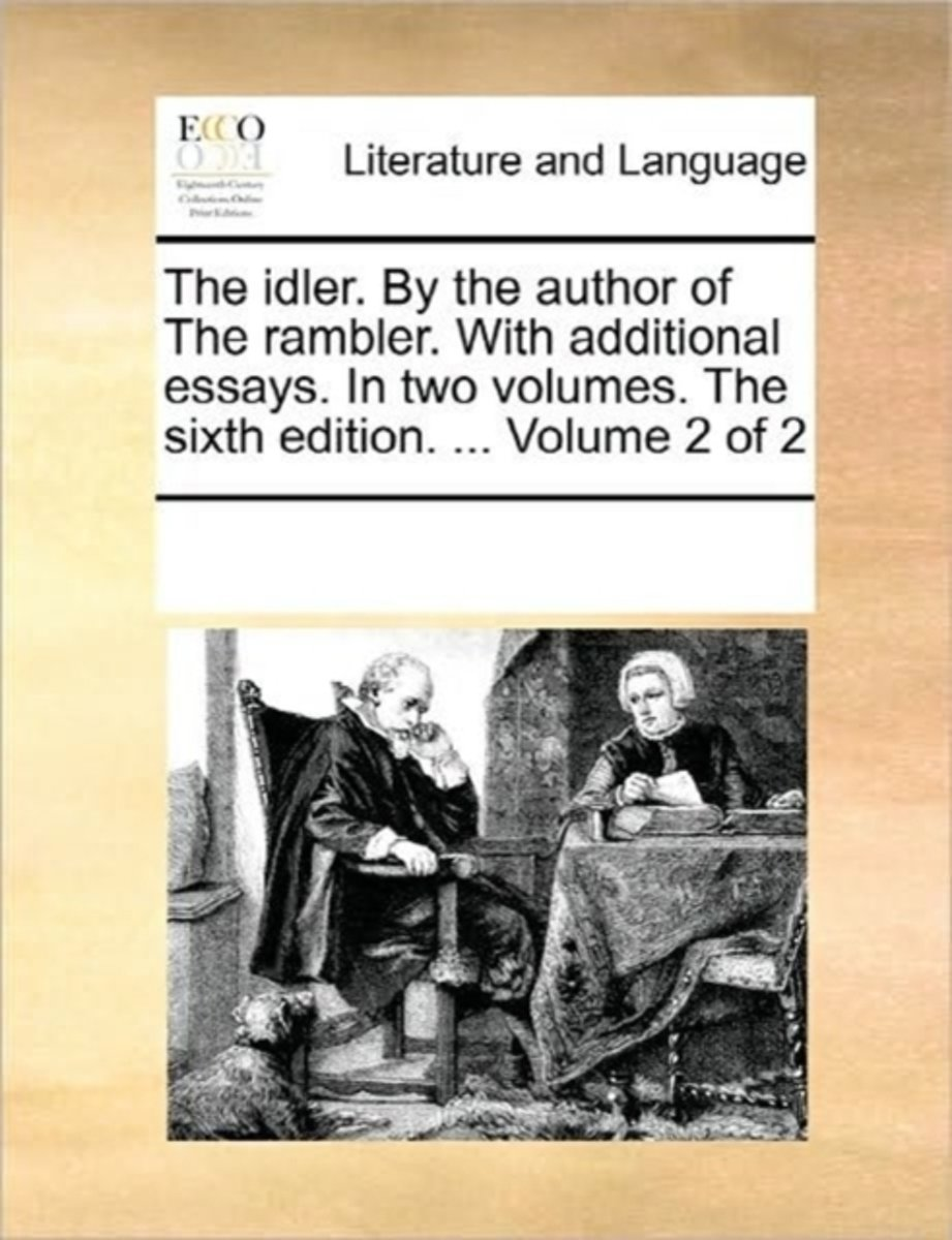 The Idler. by the Author of the Rambler. with Additional Essays. in Two Volumes. the Sixth Edition. ... Volume 2 of 2