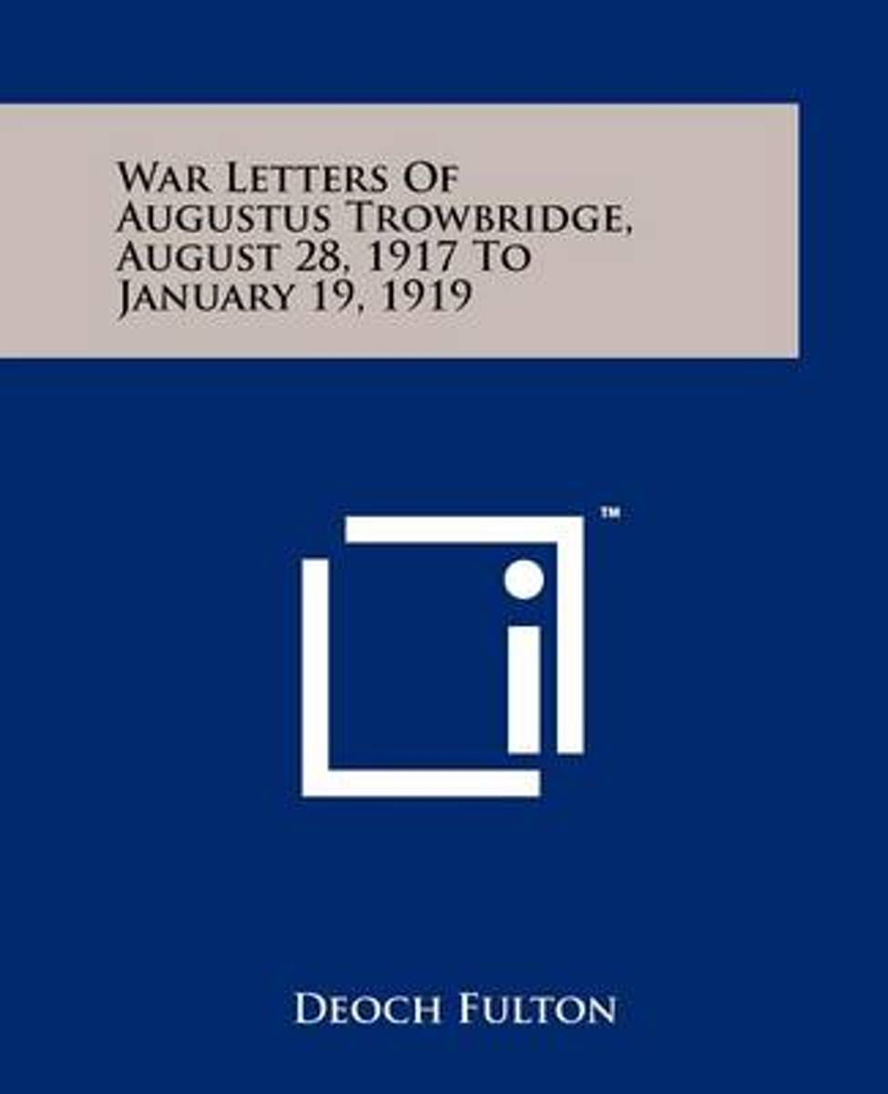 War Letters of Augustus Trowbridge, August 28, 1917 to January 19, 1919