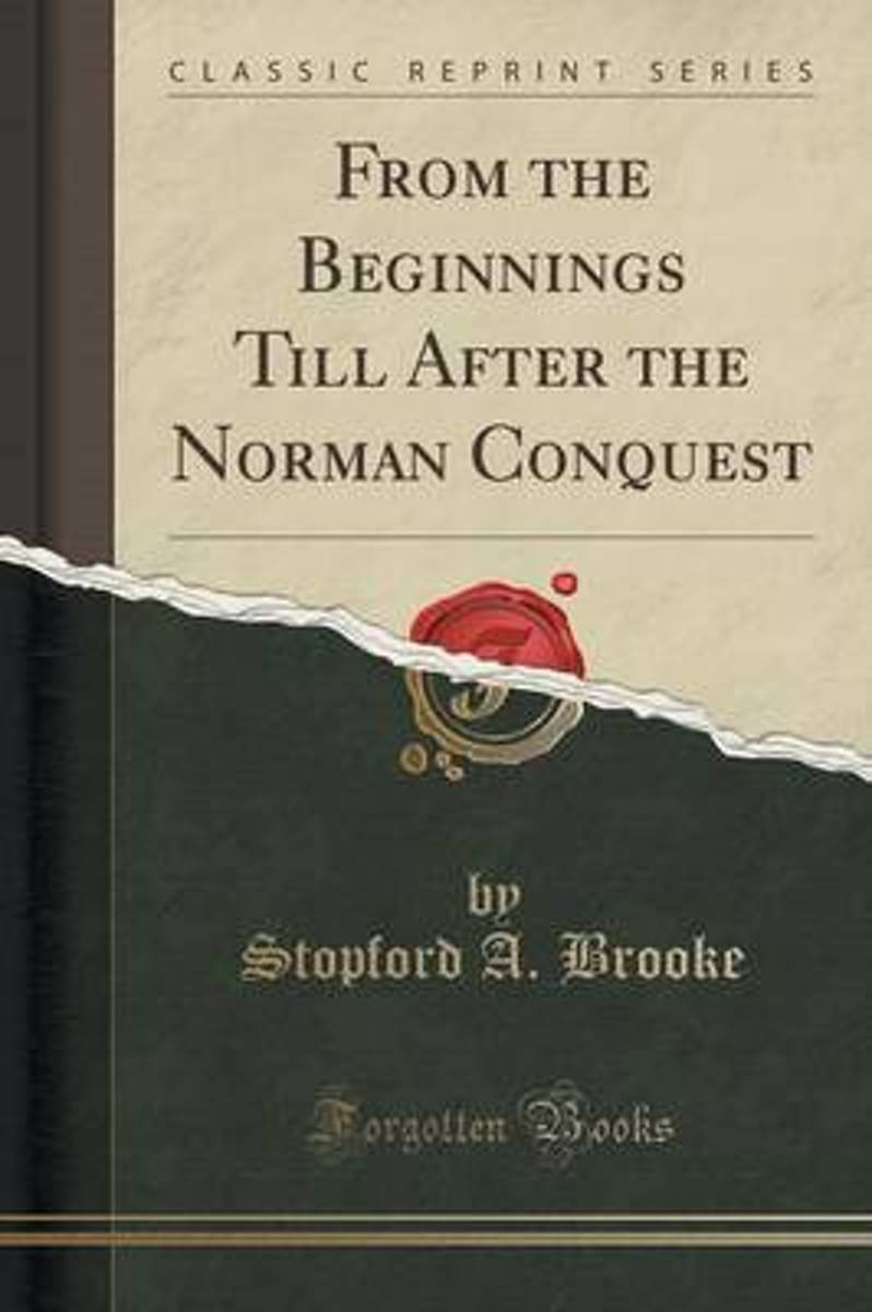 From the Beginnings Till After the Norman Conquest (Classic Reprint)