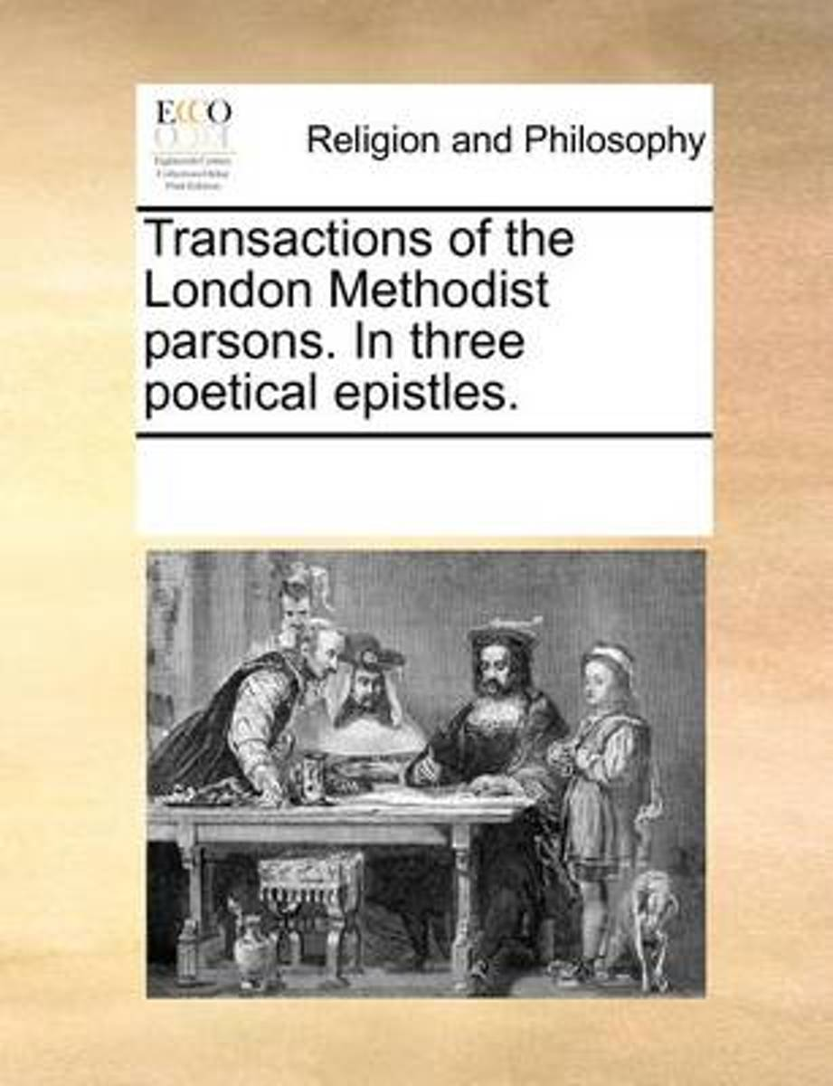 Transactions of the London Methodist Parsons. in Three Poetical Epistles.
