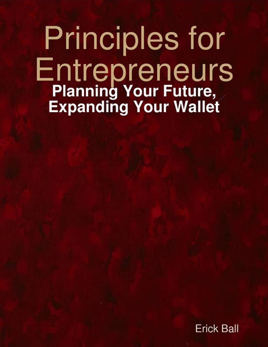 Principles for Entrepreneurs - Planning Your Future, Expanding Your Wallet