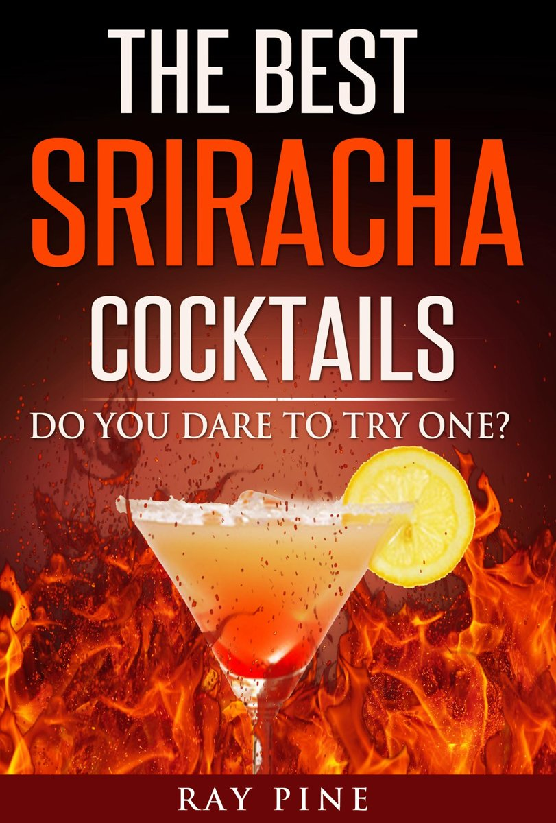 The Best Sriracha Cocktails: Do You Dare To Try One?