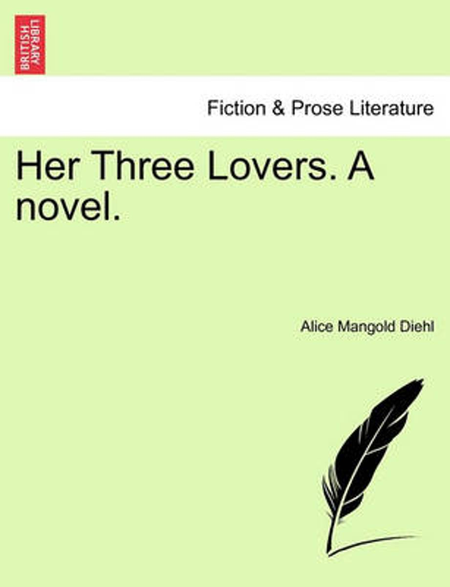 Her Three Lovers. a Novel.