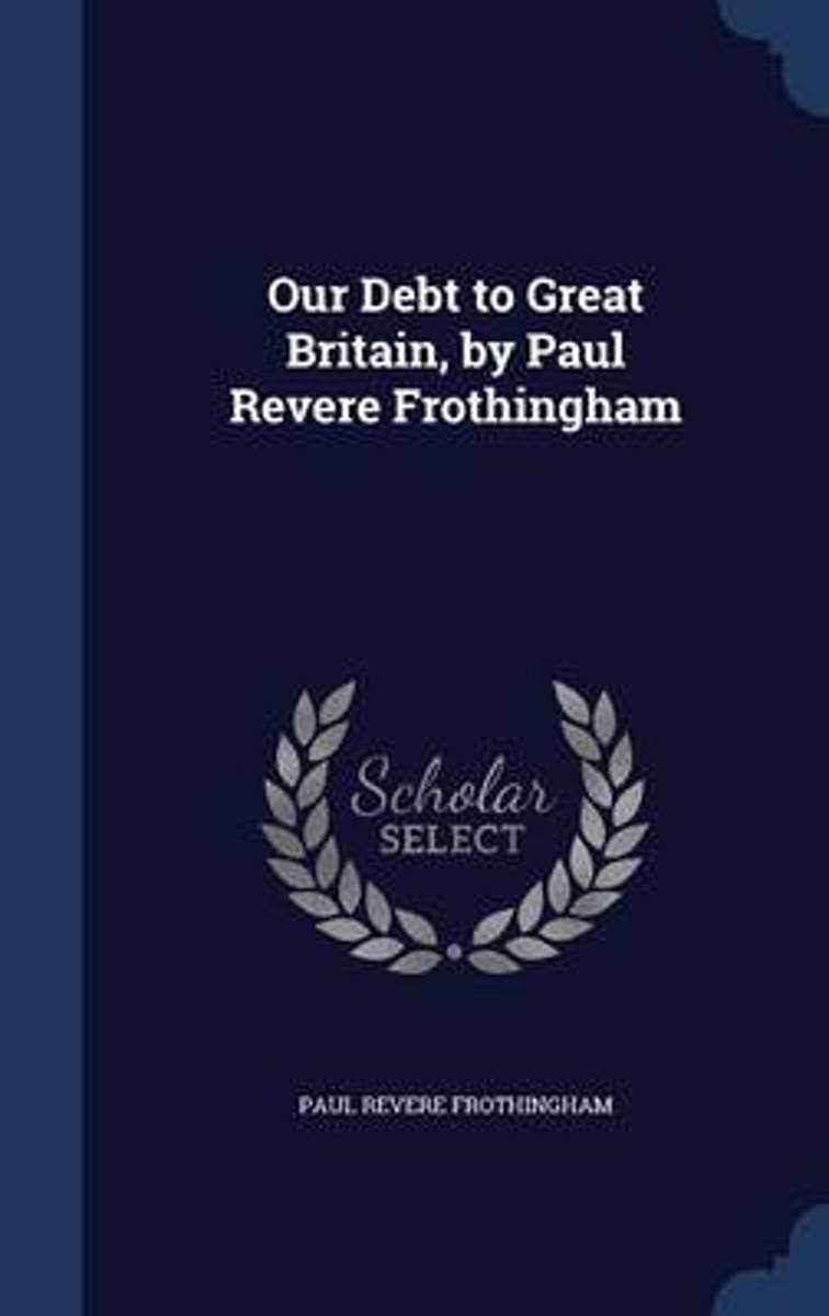 Our Debt to Great Britain, by Paul Revere Frothingham